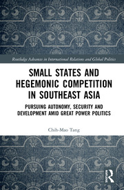 Small States and Hegemonic Competition in Southeast Asia: Pursuing Autonomy, Security and Development amid Great Power Politics