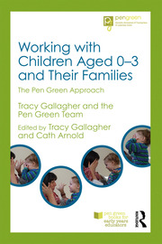 Working with Children Aged 0-3 and Their Families: The Pen Green Approach