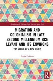 Migration and Colonialism in Late Second Millennium BCE Levant and Its Environs: The Making of a New World