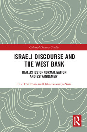 Israeli Discourse and the West Bank: Dialectics of Normalization and Estrangement
