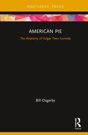 American Pie: The Anatomy of Vulgar Teen Comedy