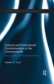 Colonial and Post-colonial Constitutionalism in the Commonwealth: Peace, Order and Good Government