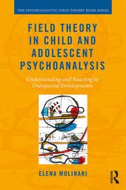 Field Theory in Child and Adolescent Psychoanalysis: Understanding and Reacting to Unexpected Developments