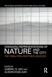 Changing Representations of Nature and the City: The 1960s-1970s and their Legacies