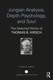 Jungian Analysis, Depth Psychology, and Soul: The Selected Works of Thomas B. Kirsch