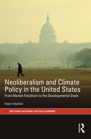 Neoliberalism and Climate Policy in the United States: From market fetishism to the developmental state