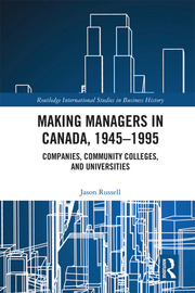 Making Managers in Canada, 1945-1995: Companies, Community Colleges, and Universities