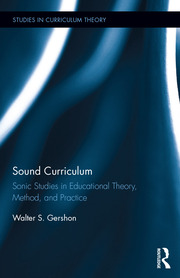 Sound Curriculum: Sonic Studies in Educational Theory, Method, & Practice