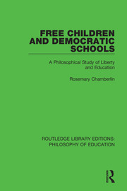 Free Children and Democratic Schools: A Philosophical Study of Liberty and Education
