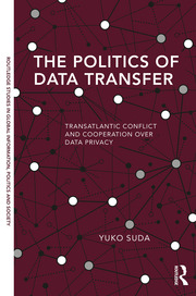 The Politics of Data Transfer: Transatlantic Conflict and Cooperation over Data Privacy