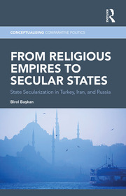 From Religious Empires to Secular States: State Secularization in Turkey, Iran, and Russia