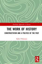 The Work of History: Constructivism and a Politics of the Past