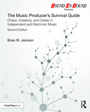 The Music Producer's Survival Guide: Chaos, Creativity, and Career in Independent and Electronic Music