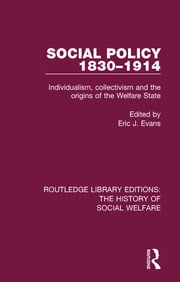 Social Policy 1830-1914: Individualism, Collectivism and the Origins of the Welfare State