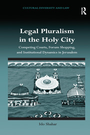 Legal Pluralism in the Holy City: Competing Courts, Forum Shopping, and Institutional Dynamics in Jerusalem