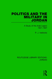 Politics and the Military in Jordan: A Study of the Arab Legion, 1921-1957