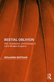 Bestial Oblivion: War, Humanism, and Ecology in Early Modern England