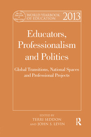 World Yearbook of Education 2013: Educators, Professionalism and Politics: Global Transitions, National Spaces and Professional Projects