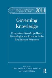 World Yearbook of Education 2014: Governing Knowledge: Comparison, Knowledge-Based Technologies and Expertise in the Regulation of Education
