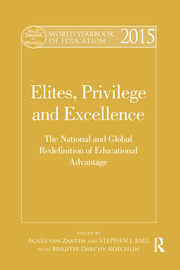 World Yearbook of Education 2015: Elites, Privilege and Excellence: The National and Global Redefinition of Educational Advantage