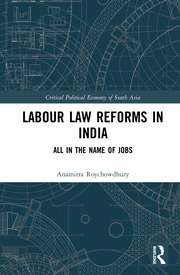 Labour Law Reforms in India: All in the Name of Jobs
