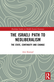 The Israeli Path to Neoliberalism: The State, Continuity and Change