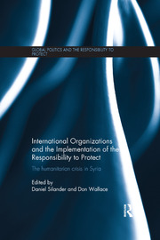 International Organizations and the Implementation of the Responsibility to Protect: The Humanitarian Crisis in Syria