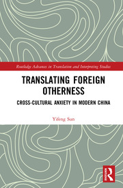 Translating Foreign Otherness: Cross-Cultural Anxiety in Modern China