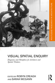 Visual Spatial Enquiry: Diagrams and Metaphors for Architects and Spatial Thinkers