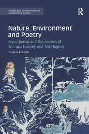 Nature, Environment and Poetry: Ecocriticism and the poetics of Seamus Heaney and Ted Hughes
