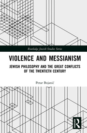 Violence and Messianism: Jewish Philosophy and the Great Conflicts of the Twentieth Century