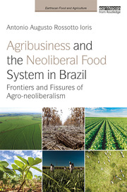 Agribusiness and the Neoliberal Food System in Brazil: Ioris