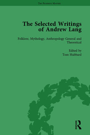The Selected Writings of Andrew Lang: Volume I: Folklore, Mythology, Anthropology; General and Theoretical