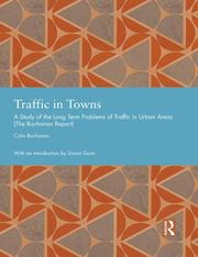 Traffic in Towns: A Study of the Long Term Problems of Traffic in Urban Areas