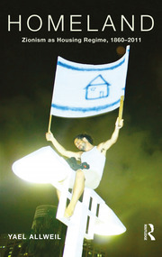 Homeland: Zionism as Housing Regime, 1860–2011