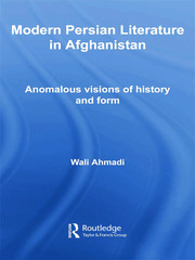 Modern Persian Literature in Afghanistan: Anomalous Visions of History and Form
