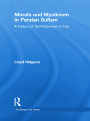 Morals and Mysticism in Persian Sufism: A History of Sufi-Futuwwat in Iran