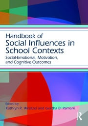 Handbook of Social Influences in School Contexts: Social-Emotional, Motivation, and Cognitive Outcomes