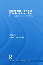 Health and Religious Rituals in South Asia: Disease, Possession and Healing