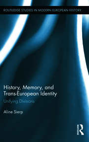 History, Memory, and Trans-European Identity: Unifying Divisions