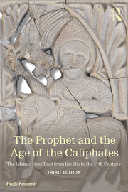 The Prophet and the Age of the Caliphates: The Islamic Near East from the Sixth to the Eleventh Century