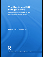 The Kurds and US Foreign Policy: International Relations in the Middle East since 1945