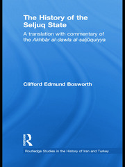 The History of the Seljuq State: A Translation with Commentary of the Akhbar al-dawla al-saljuqiyya