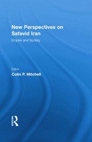 New Perspectives on Safavid Iran: Empire and Society