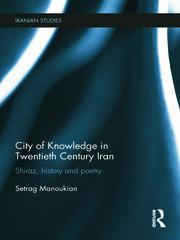 City of Knowledge in Twentieth Century Iran: Shiraz, History and Poetry