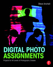Digital Photo Assignments: Projects for All Levels of Photography Classes