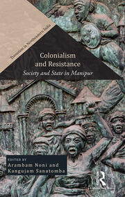 Colonialism and Resistance: Society and State in Manipur