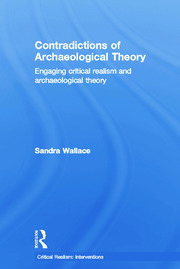 Contradictions of Archaeological Theory: Engaging Critical Realism and Archaeological Theory