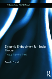 Dynamic Embodiment for Social Theory: I move therefore I am