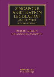 Singapore Arbitration Legislation: Annotated